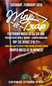 "Wine & Words Pittsburgh Presents ""Wine & Trap"" w/ DJ Six One 2/20 [Pittsburgh]"